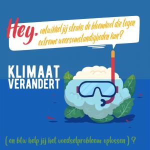 Hey, ontwikkel jij straks die bloemkool die tegen extreme weersomstandheden kan. (en btw los je het voedselprobleem op).Klimaat verandert. Plaatje van een bloemkool met een snorkel